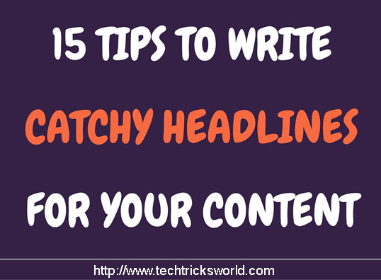 15 Tips To Write Catchy Headlines For Your Content