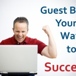Tips To Get Success Through Guest Blogging