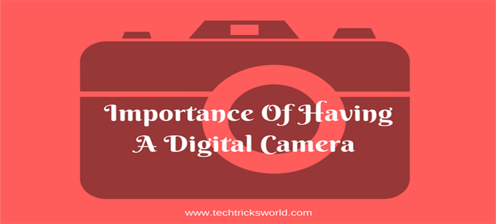 Importance Of Having A Digital Camera These Days
