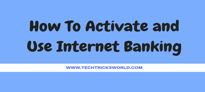 How To Activate and Use Internet Banking?