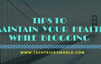 Tips To Maintain Your Health While Blogging
