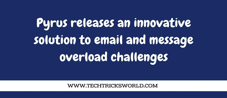 Pyrus releases an innovative solution to email and message overload challenges