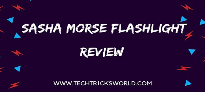 Sasha Morse Flashlight Review – Powerful Flashlight