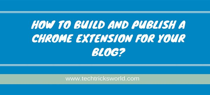 How to Build and Publish a Chrome Extension for Your Blog?