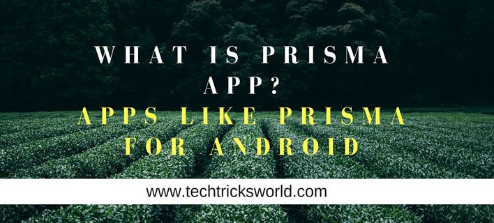 What is Prisma App? Apps Like Prisma for Android
