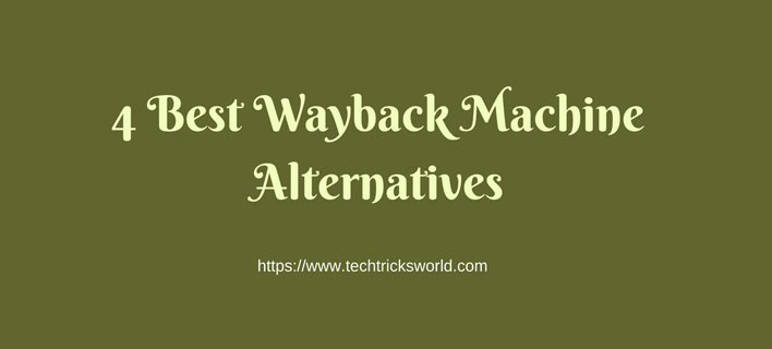 4 Best Wayback Machine Alternatives To Check History of Sites