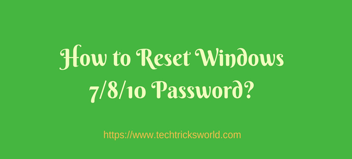 How to Reset Windows 7/8/10 Password When You Forgot it?