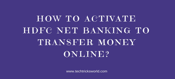 How To Activate HDFC Net Banking To Transfer Money Online?