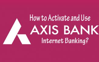 How to Activate and Use Axis Bank Internet Banking?