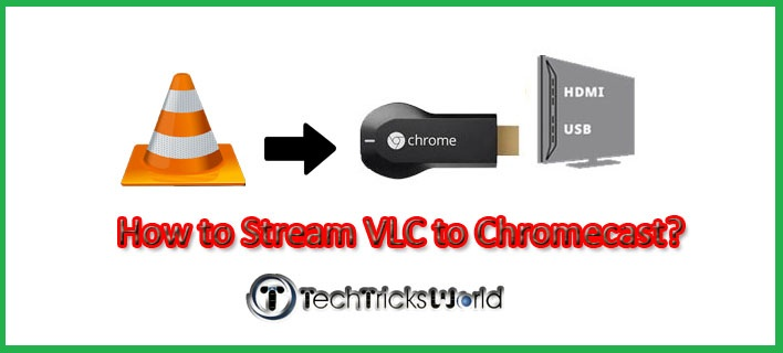 How to Stream VLC to Chromecast?
