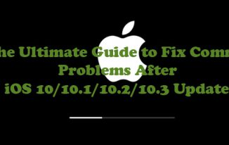 The Ultimate Guide to Fix Common Problems After iOS 10/10.1/10.2/10.3 Update