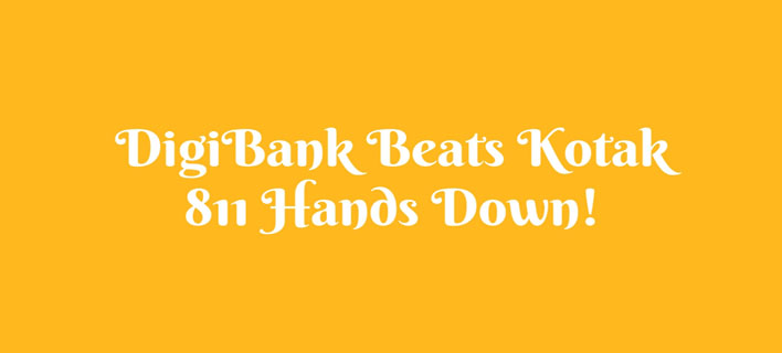 DigiBank Beats Kotak 811 Hands Down!