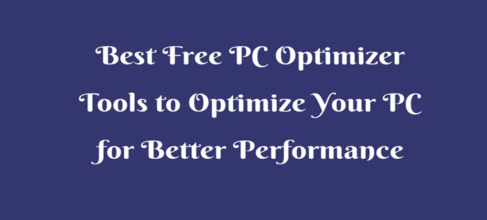 9 Best Free PC Optimizer Tools to Optimize Your PC for Better Performance