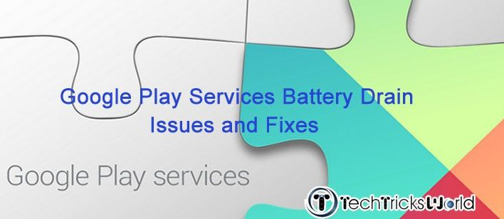 Google Play Services Battery Drain Issues and Fixes for All Android Devices