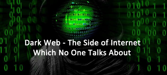 Dark Web – The Side of Internet Which No One Talks About