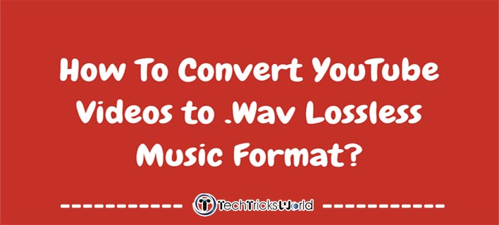 How To Convert YouTube Videos to .Wav Lossless Music Format?