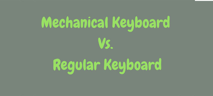 Mechanical Keyboard Vs. Regular Keyboard. Which one is better?