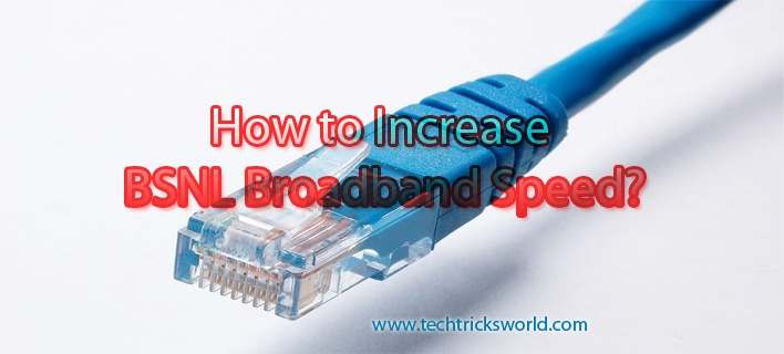 How to Increase BSNL Broadband Speed For Better Experience?
