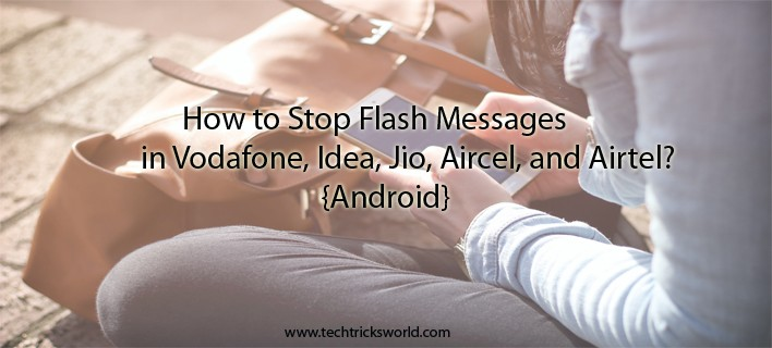 How to Stop Flash Messages in Vodafone, Idea, Jio, Aircel, and Airtel? (Android)