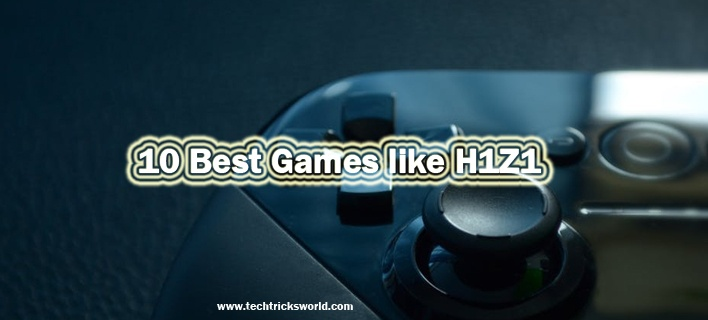 10 Best Games like H1Z1