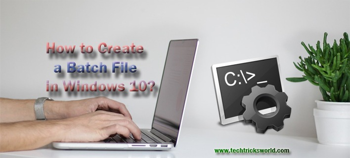 How to Create a Batch File in Windows 10?