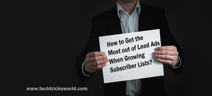 How to Get the Most out of Lead Ads When Growing Subscriber Lists?