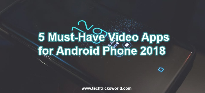 5 Must-Have Video Apps for Android Phone 2018