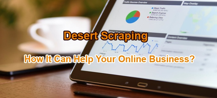 Desert Scraping: How It Can Help Your Online Business?