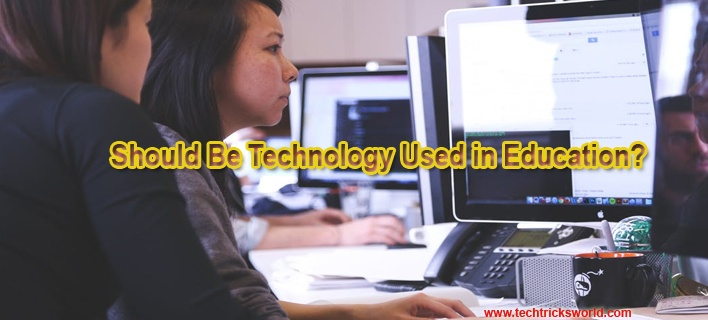 should technology be used in education