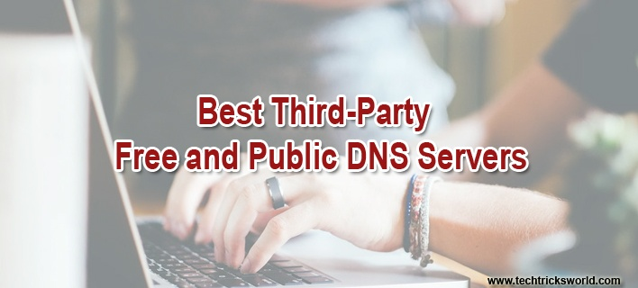 5 Best Third-Party Free and Public DNS Servers You Can Use