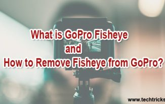 What is GoPro Fisheye and How to Remove Fisheye from GoPro?