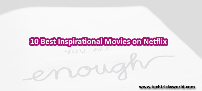 best inspirational movies on netflix