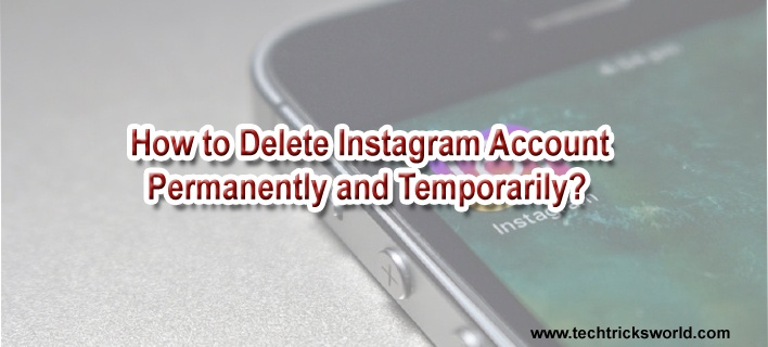 How to Delete Instagram Account Permanently and Temporarily?