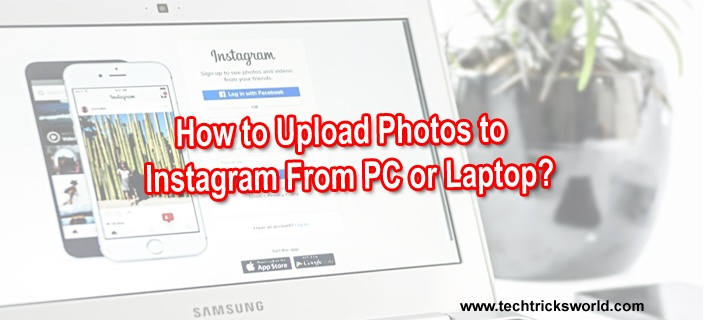 How to Upload Photos to Instagram From PC or Laptop?