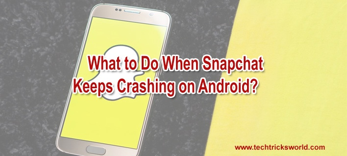 What to Do When Snapchat Keeps Crashing on Android?