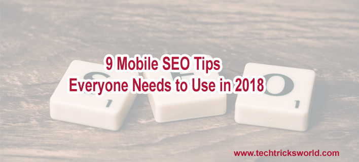 9 Mobile SEO Tips Everyone Needs to Use in 2018