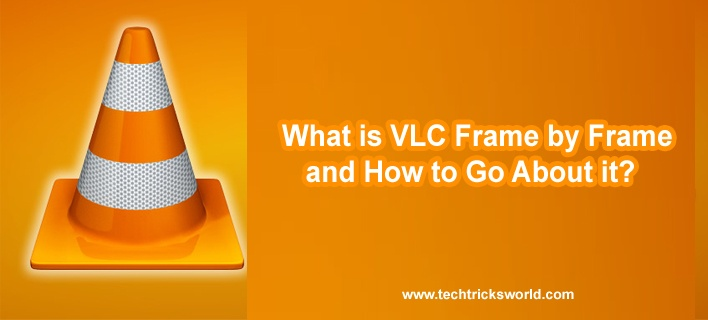 What is VLC Frame by Frame and How to Go About it?