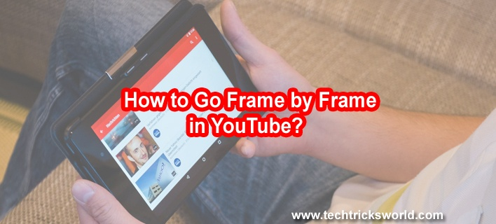 How to Go Frame by Frame in YouTube?