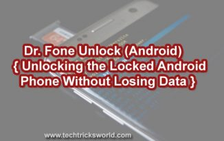 Dr. Fone Unlock (Android)- Unlocking the Locked Android Phone Without Losing Data