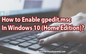 How to Enable gpedit.msc In Windows 10 (Home Edition)?