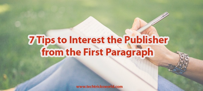 7 Tips to Interest the Publisher from the First Paragraph
