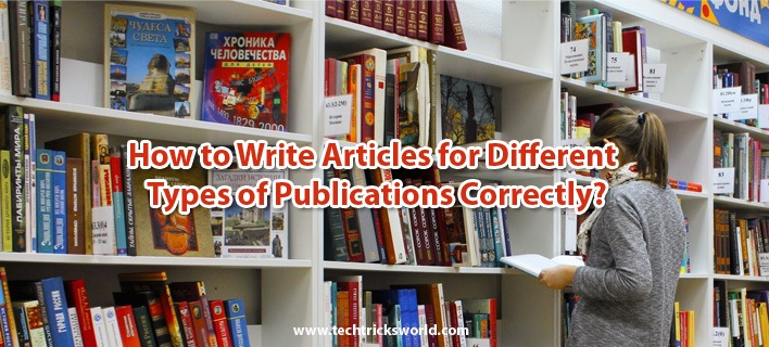 How to Write Articles for Different Types of Publications Correctly?