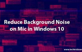 How to Reduce Background Noise on Mic Windows 10?