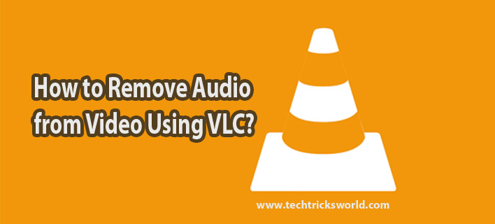 How to Remove Audio from Video Using VLC?