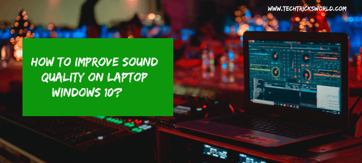 How to Improve Sound Quality on Laptop Windows 10?