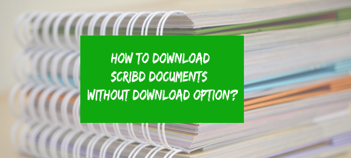 How to Download Scribd Documents Without Download Option?