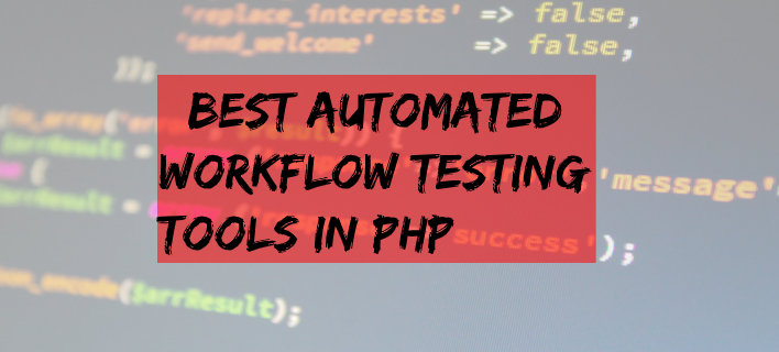 Best Automated Workflow Testing Tools in PHP