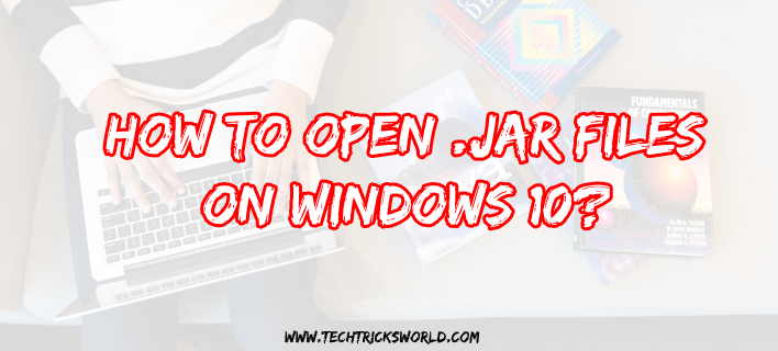 How to Open .jar Files on Windows 10?