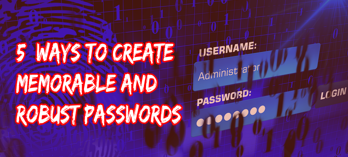 Ways to Create Memorable and Robust Passwords