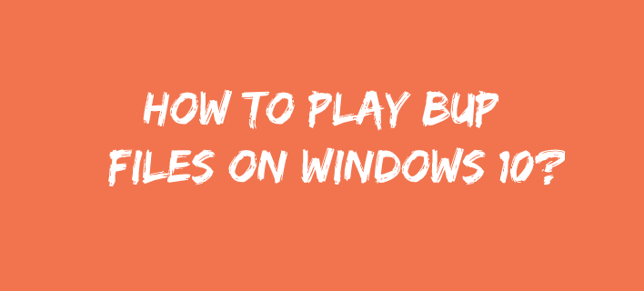 How to Play BUP Files on Windows 10?